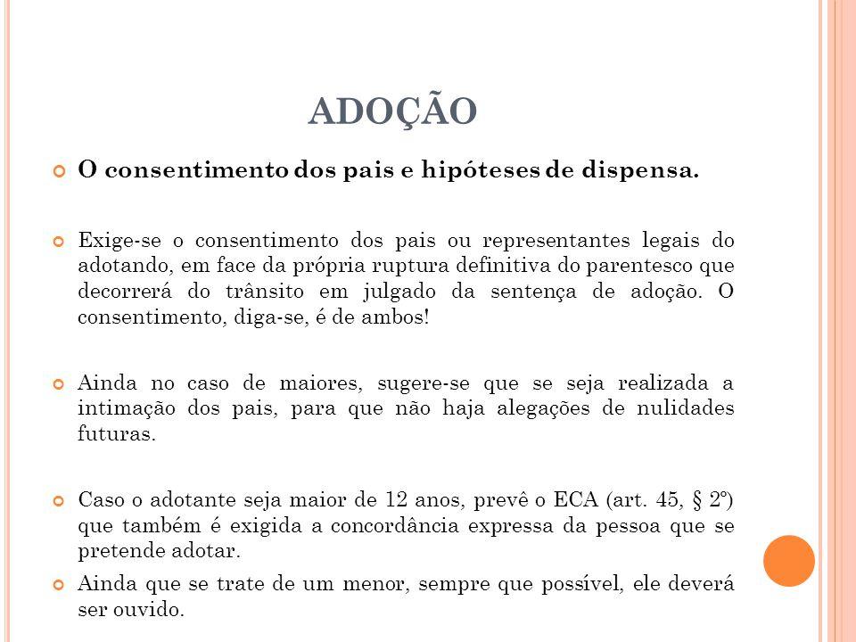 ADOÇÃO O consentimento dos pais e hipóteses de dispensa. Exige-se o consentimento dos pais ou representantes legais do adotando, em face da própria ru