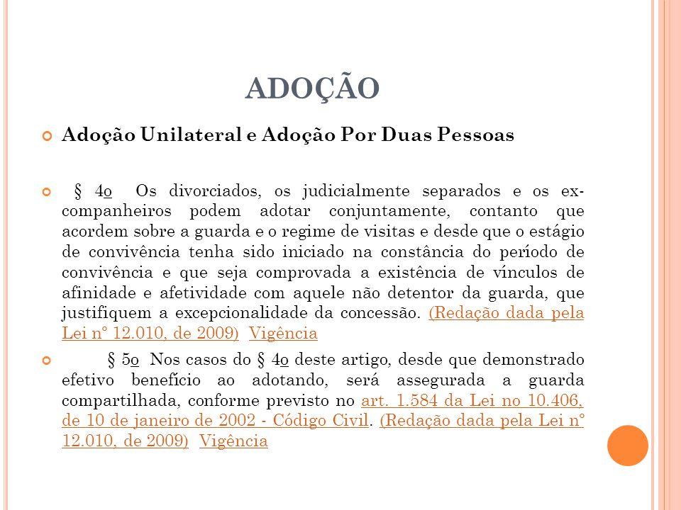 ADOÇÃO Adoção Unilateral e Adoção Por Duas Pessoas § 4o Os divorciados, os judicialmente separados e os ex- companheiros podem adotar conjuntamente, c