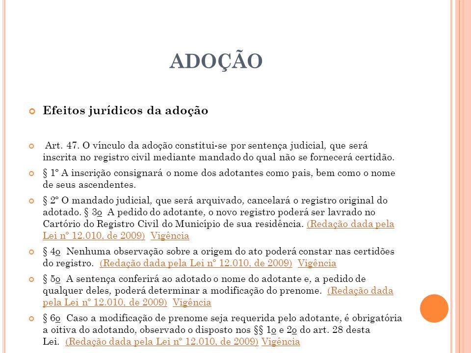 ADOÇÃO Efeitos jurídicos da adoção Art. 47. O vínculo da adoção constitui-se por sentença judicial, que será inscrita no registro civil mediante manda