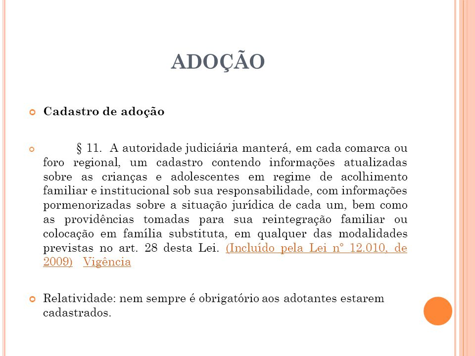 ADOÇÃO Cadastro de adoção § 11. A autoridade judiciária manterá, em cada comarca ou foro regional, um cadastro contendo informações atualizadas sobre