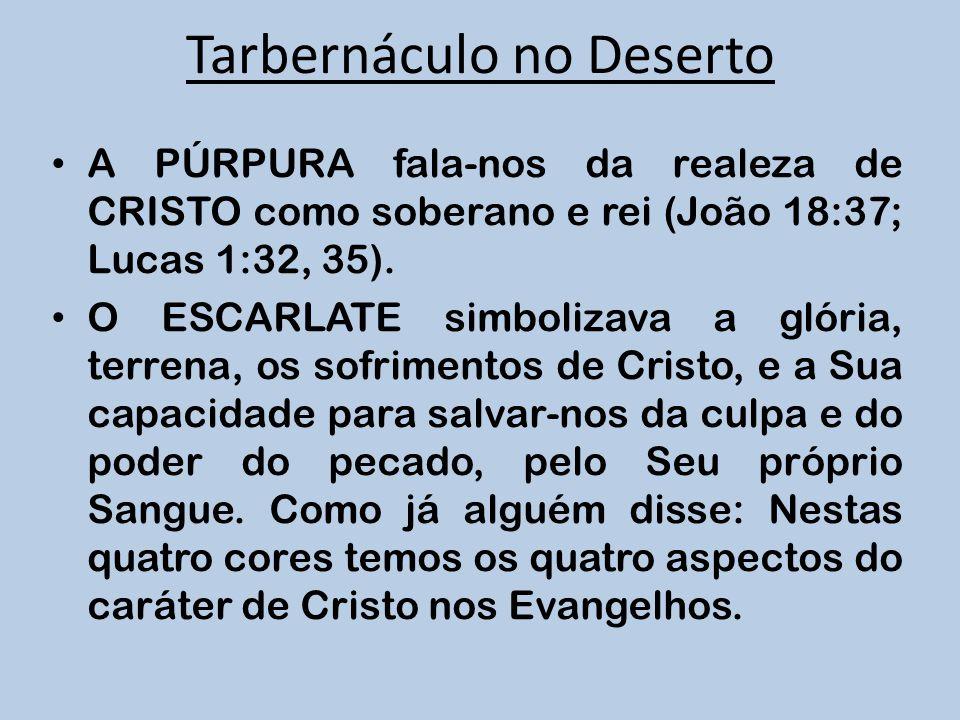 A PÚRPURA fala-nos da realeza de CRISTO como soberano e rei (João 18:37; Lucas 1:32, 35). O ESCARLATE simbolizava a glória, terrena, os sofrimentos de