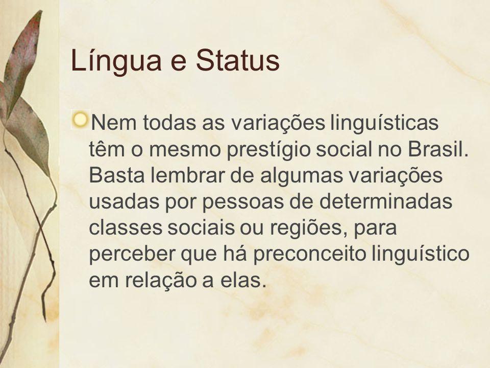 Língua e Status Nem todas as variações linguísticas têm o mesmo prestígio social no Brasil. Basta lembrar de algumas variações usadas por pessoas de d