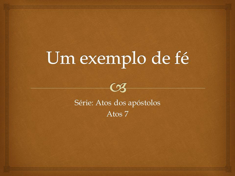 Série: Atos dos apóstolos Atos 7
