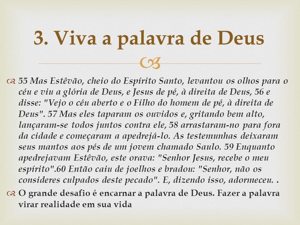 55 Mas Estêvão, cheio do Espírito Santo, levantou os olhos para o céu e viu a glória de Deus, e Jesus de pé, à direita de Deus, 56 e disse: