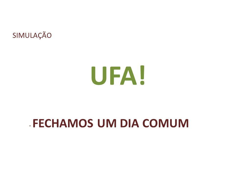 SIMULAÇÃO UFA! - FECHAMOS UM DIA COMUM