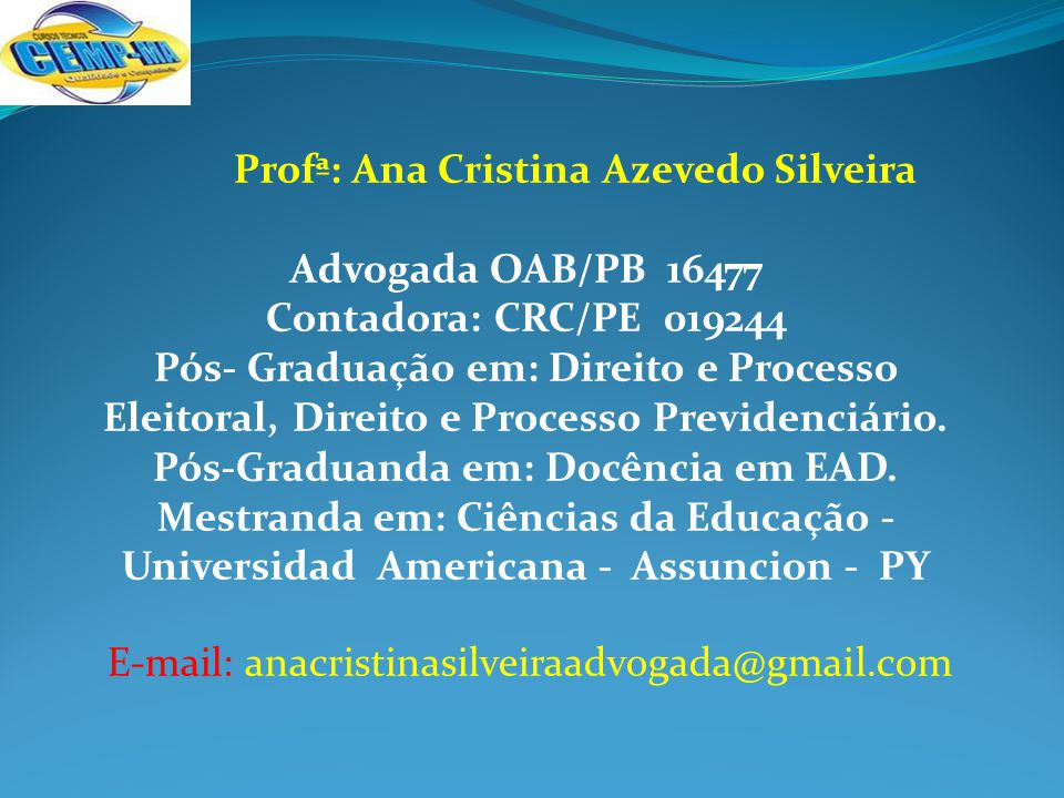 Profª: Ana Cristina Azevedo Silveira Advogada OAB/PB 16477 Contadora: CRC/PE 019244 Pós- Graduação em: Direito e Processo Eleitoral, Direito e Process