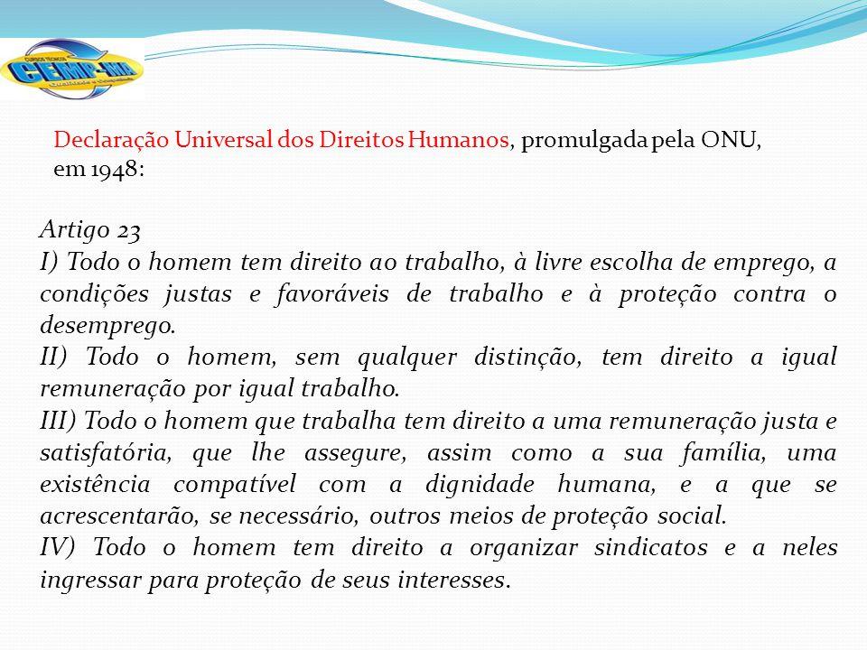 Declaração Universal dos Direitos Humanos, promulgada pela ONU, em 1948: Artigo 23 I) Todo o homem tem direito ao trabalho, à livre escolha de emprego