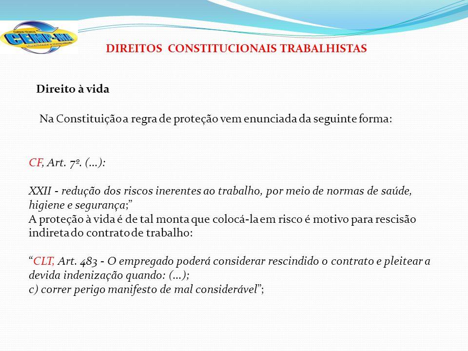 DIREITOS CONSTITUCIONAIS TRABALHISTAS Direito à vida Na Constituição a regra de proteção vem enunciada da seguinte forma: CF, Art. 7º. (...): XXII - r