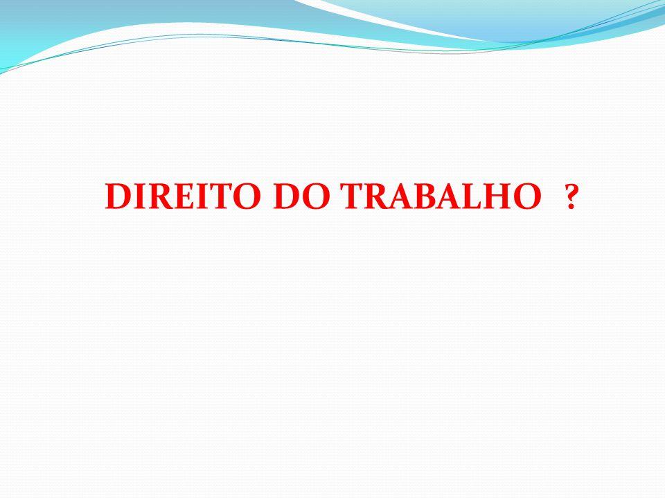 DIREITO DO TRABALHO ?