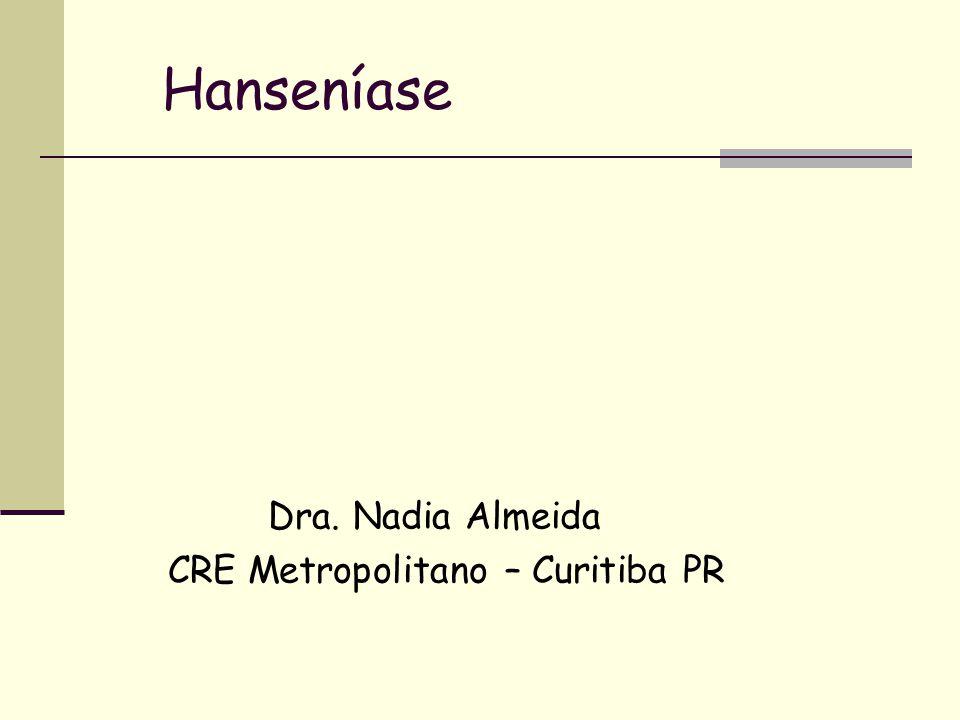 Hanseníase Dra. Nadia Almeida CRE Metropolitano – Curitiba PR