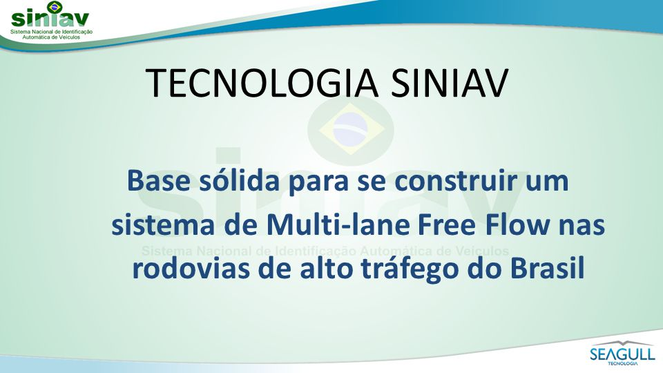 TECNOLOGIA SINIAV Base sólida para se construir um sistema de Multi-lane Free Flow nas rodovias de alto tráfego do Brasil