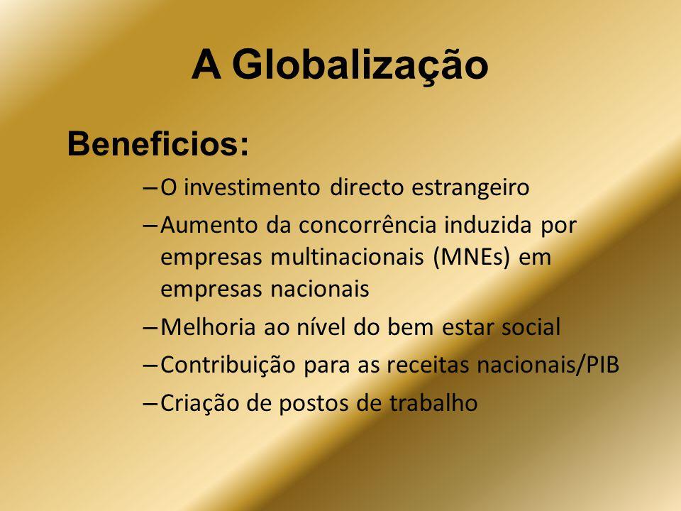 A Globalização Beneficios: – O investimento directo estrangeiro – Aumento da concorrência induzida por empresas multinacionais (MNEs) em empresas naci