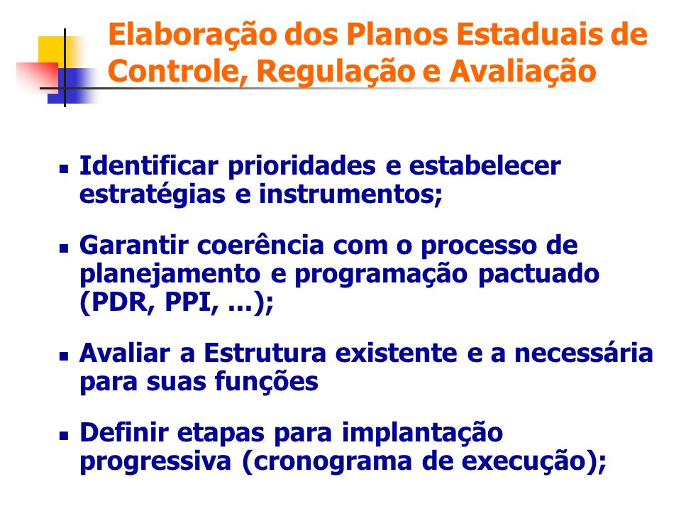 Elaboração dos Planos Estaduais de Controle, Regulação e Avaliação Identificar prioridades e estabelecer estratégias e instrumentos; Garantir coerênci