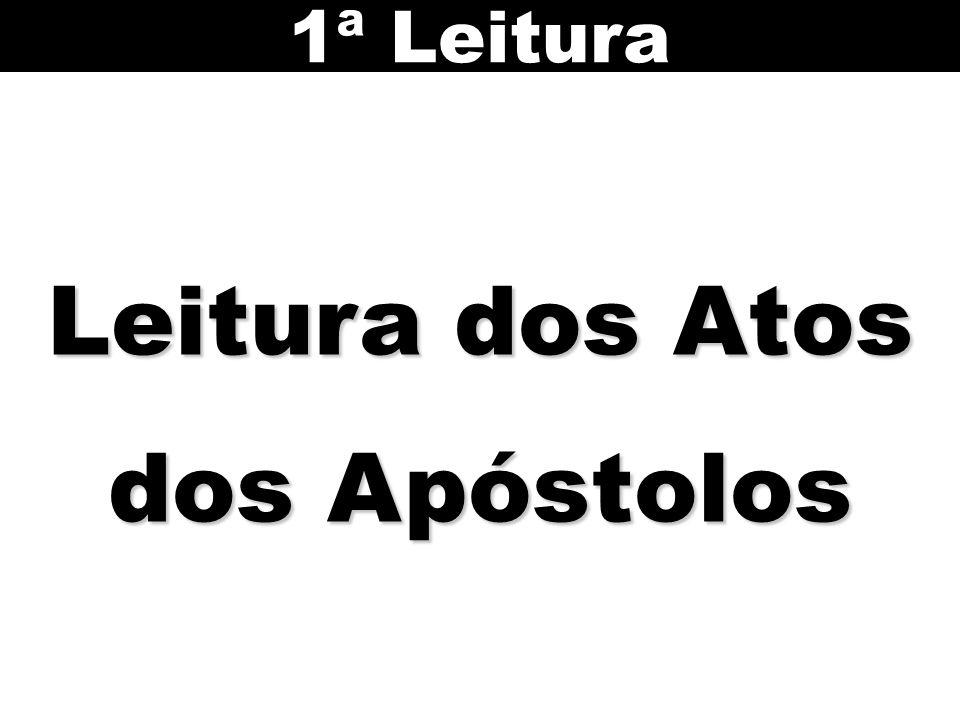 Leitura dos Atos dos Apóstolos 1ª Leitura