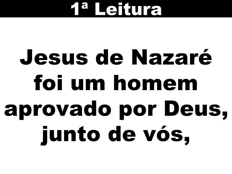 Jesus de Nazaré foi um homem aprovado por Deus, junto de vós, 1ª Leitura