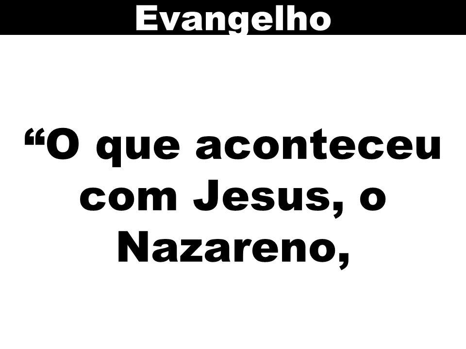 O que aconteceu com Jesus, o Nazareno, Evangelho