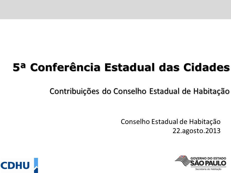 5ª Conferência Estadual das Cidades Contribuições do Conselho Estadual de Habitação Conselho Estadual de Habitação 22.agosto.2013