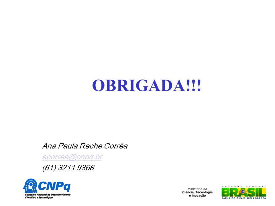 OBRIGADA!!! Ana Paula Reche Corrêa acorrea@cnpq.br (61) 3211 9368