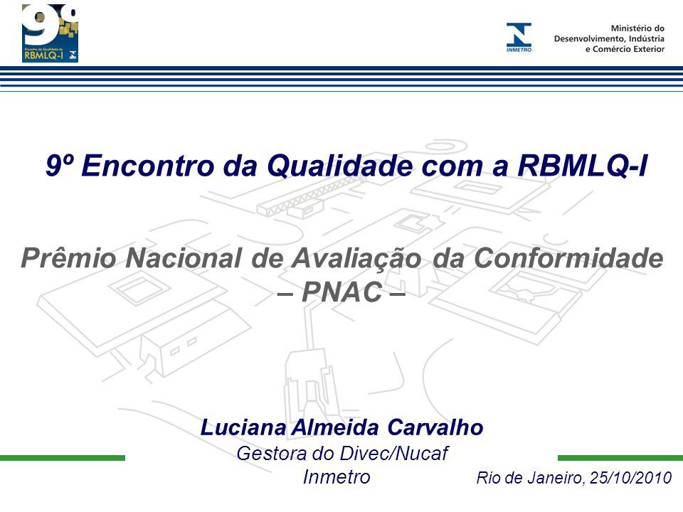 Prêmio Nacional de Avaliação da Conformidade – 2º PNAC – Calendário 2011 Inscrição – julho a agosto Resultados da RBMLQ-I – novembro Entrega dos Prêmios – novembro – Evento Dia Mundial da Qualidade