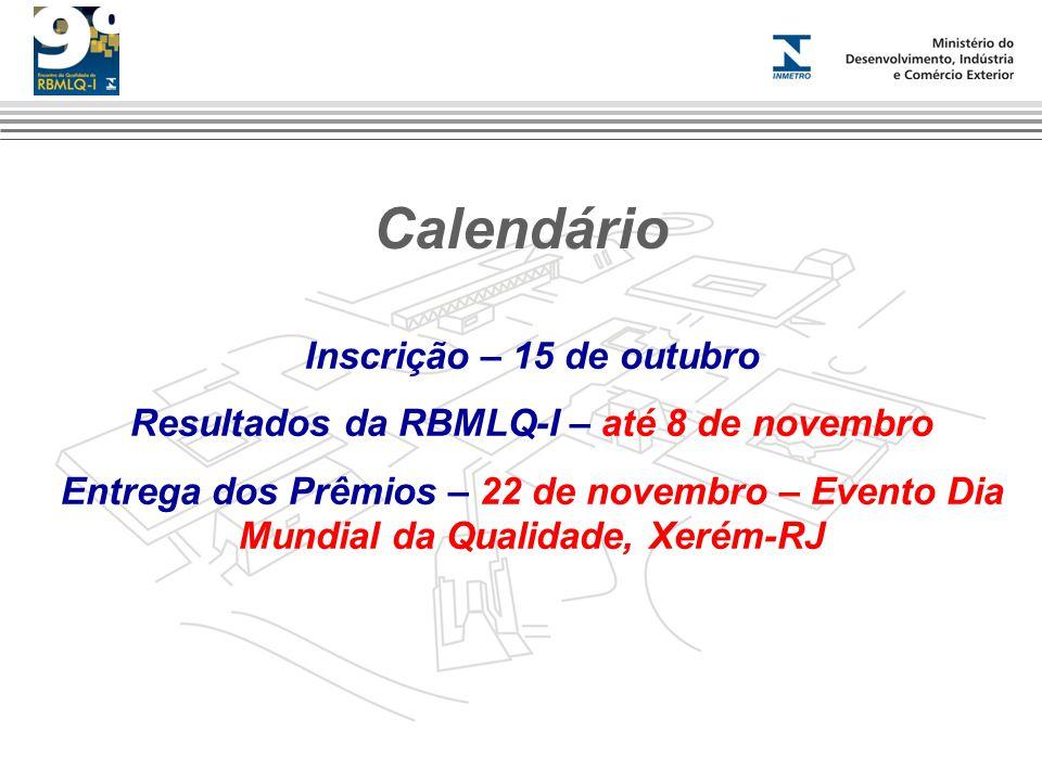 Calendário Inscrição – 15 de outubro Resultados da RBMLQ-I – até 8 de novembro Entrega dos Prêmios – 22 de novembro – Evento Dia Mundial da Qualidade,