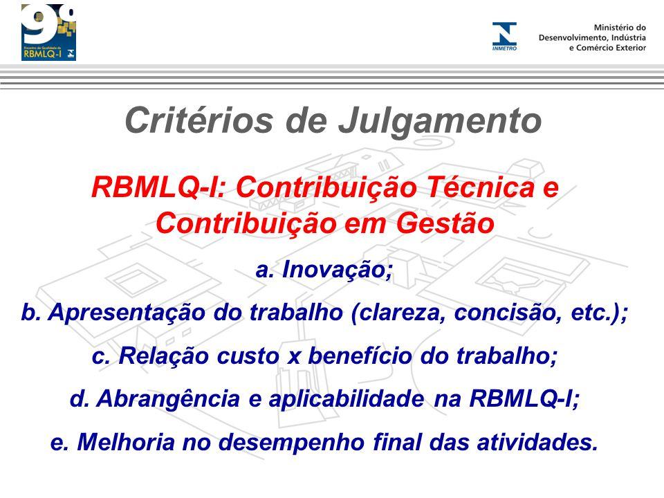 Critérios de Julgamento RBMLQ-I: Contribuição Técnica e Contribuição em Gestão a. Inovação; b. Apresentação do trabalho (clareza, concisão, etc.); c.