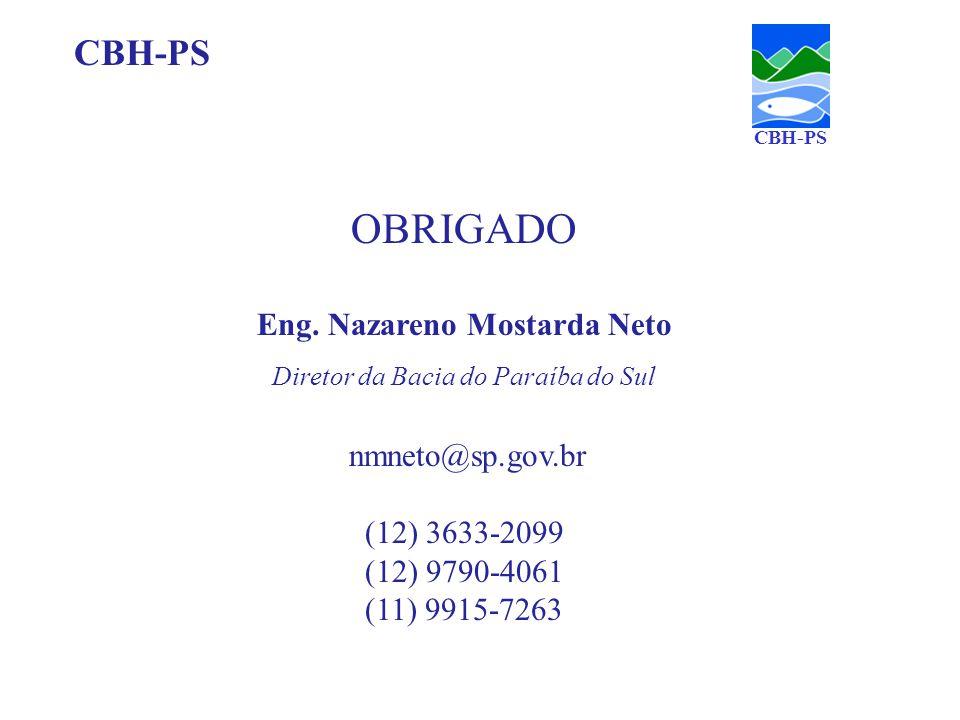 OBRIGADO Eng. Nazareno Mostarda Neto Diretor da Bacia do Paraíba do Sul nmneto@sp.gov.br (12) 3633-2099 (12) 9790-4061 (11) 9915-7263 CBH-PS
