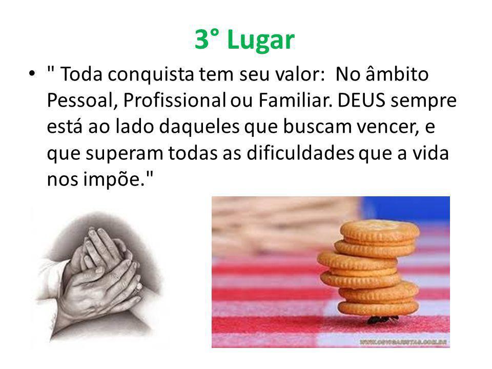 3° Lugar Toda conquista tem seu valor: No âmbito Pessoal, Profissional ou Familiar.