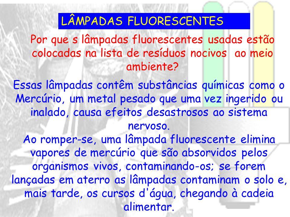 LÂMPADAS FLUORESCENTES Por que s lâmpadas fluorescentes usadas estão colocadas na lista de resíduos nocivos ao meio ambiente? Essas lâmpadas contêm su
