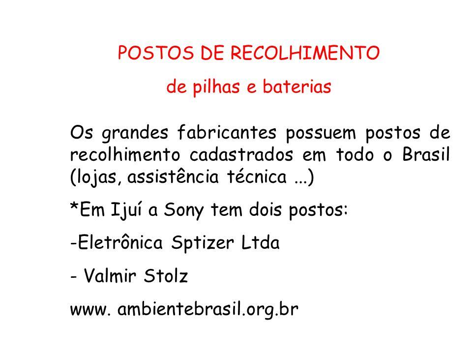 POSTOS DE RECOLHIMENTO de pilhas e baterias Os grandes fabricantes possuem postos de recolhimento cadastrados em todo o Brasil (lojas, assistência téc