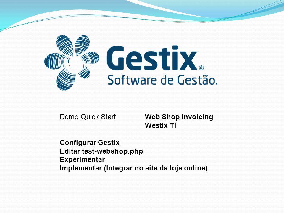 Demo Quick StartWeb Shop Invoicing Westix TI Configurar Gestix Editar test-webshop.php Experimentar Implementar (Integrar no site da loja online)