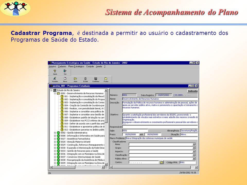 Sistema de Acompanhamento do Plano Cadastrar Programa, é destinada a permitir ao usu á rio o cadastramento dos Programas de Sa ú de do Estado.