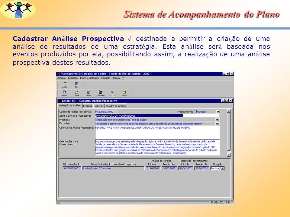 Sistema de Acompanhamento do Plano Cadastrar An á lise Prospectiva é destinada a permitir a cria ç ão de uma an á lise de resultados de uma estrat é g
