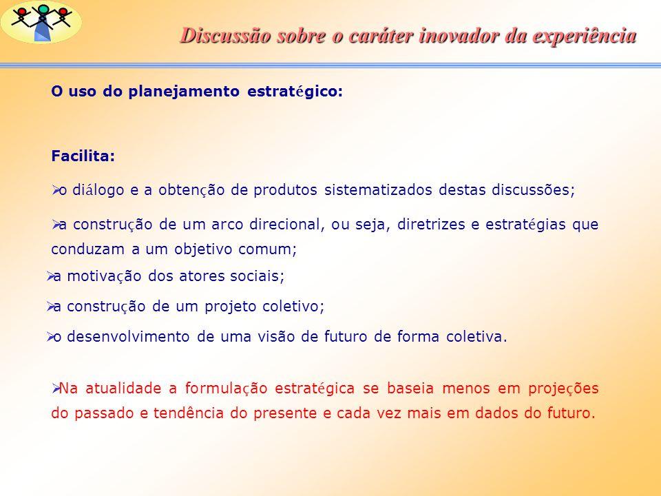 O uso do planejamento estrat é gico: Facilita: o di á logo e a obten ç ão de produtos sistematizados destas discussões; a constru ç ão de um arco dire