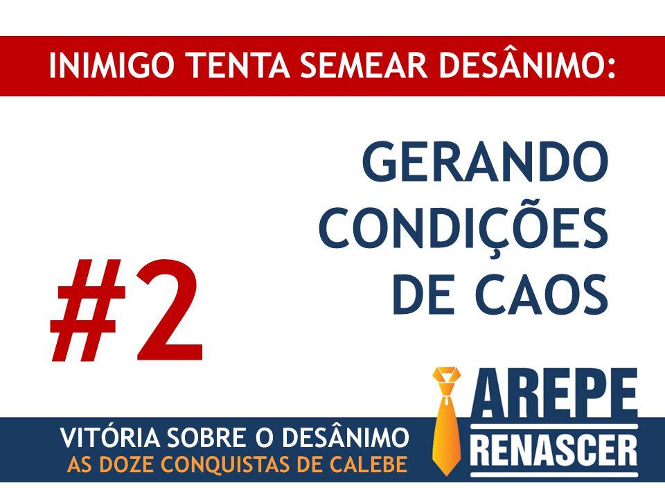 INIMIGO TENTA SEMEAR DESÂNIMO: VITÓRIA SOBRE O DESÂNIMO AS DOZE CONQUISTAS DE CALEBE GERANDO CONDIÇÕES DE CAOS #2