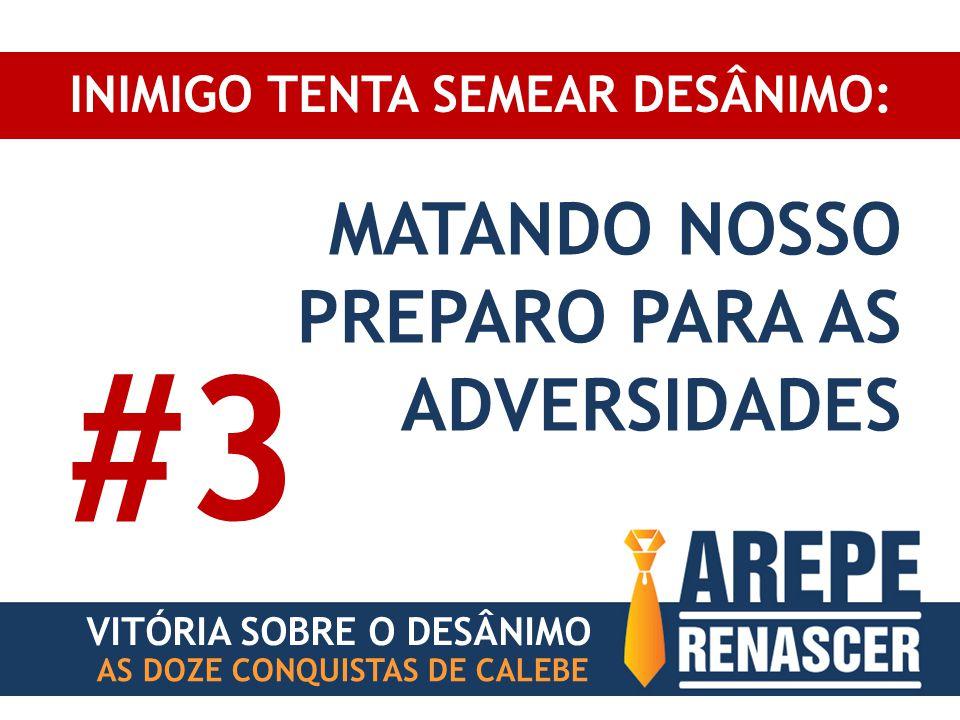 INIMIGO TENTA SEMEAR DESÂNIMO: VITÓRIA SOBRE O DESÂNIMO AS DOZE CONQUISTAS DE CALEBE MATANDO NOSSO PREPARO PARA AS ADVERSIDADES #3
