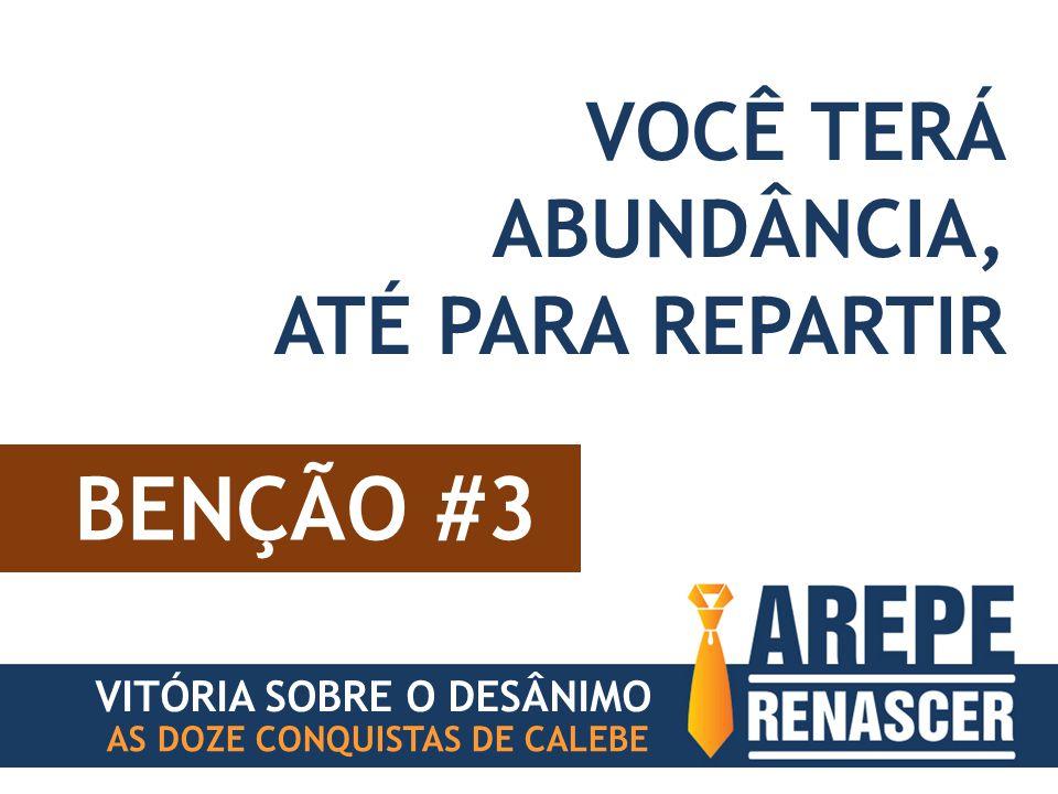 BENÇÃO #3 VITÓRIA SOBRE O DESÂNIMO AS DOZE CONQUISTAS DE CALEBE VOCÊ TERÁ ABUNDÂNCIA, ATÉ PARA REPARTIR
