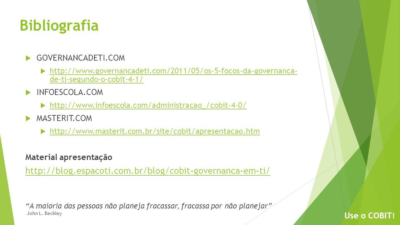 Bibliografia GOVERNANCADETI.COM http://www.governancadeti.com/2011/05/os-5-focos-da-governanca- de-ti-segundo-o-cobit-4-1/ http://www.governancadeti.c