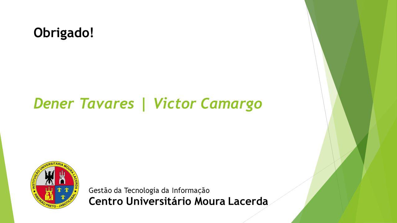 Dener Tavares | Victor Camargo Gestão da Tecnologia da Informação Centro Universitário Moura Lacerda Obrigado!