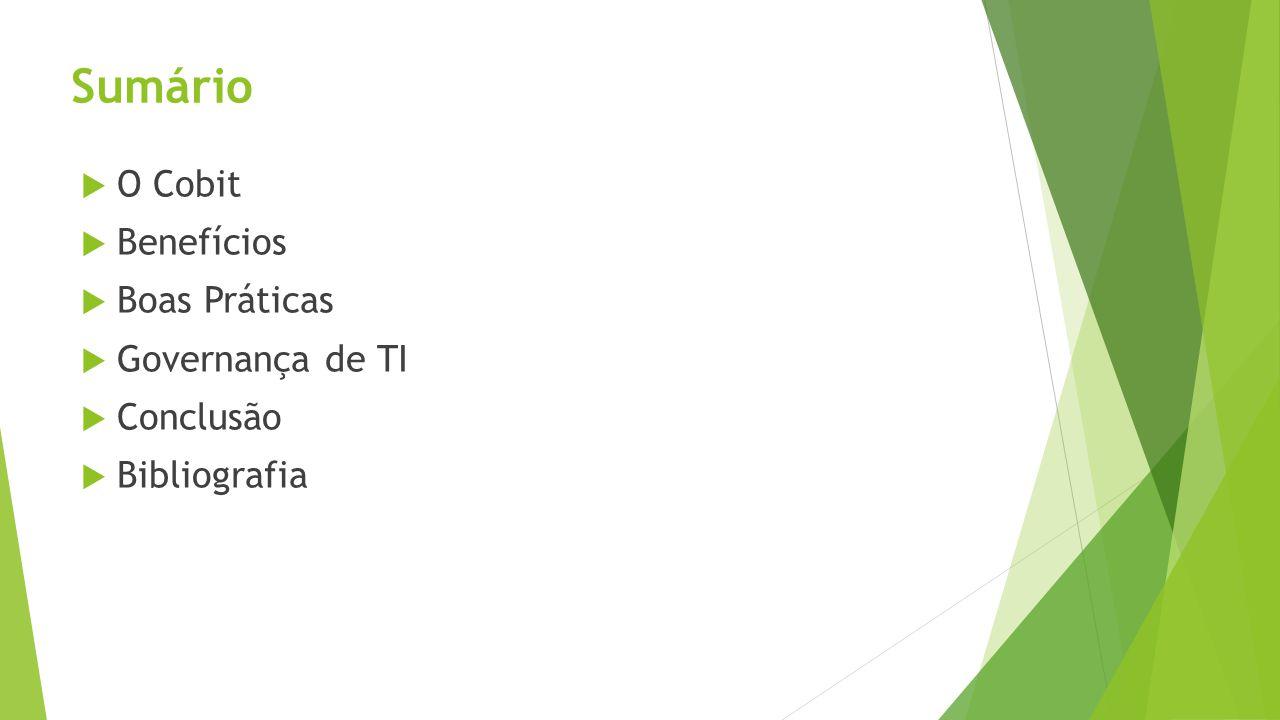 O Cobit Control Objectives for Information and Related Tecnology ou Objetivos de Controle para a informação e tecnologia relacionada.