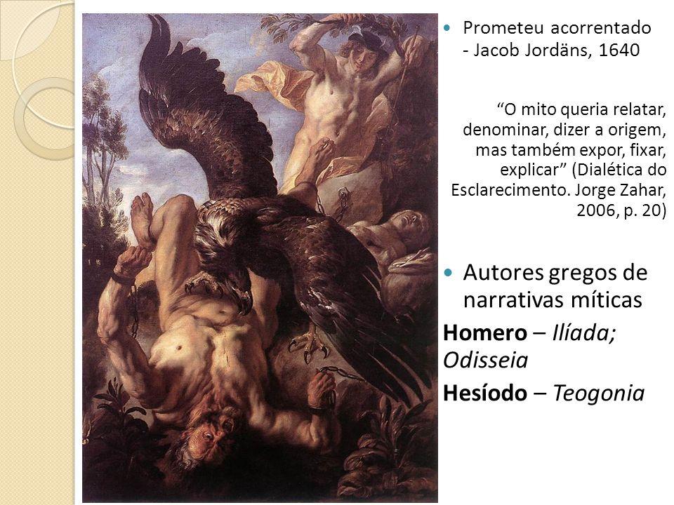 Prometeu acorrentado - Jacob Jordäns, 1640 O mito queria relatar, denominar, dizer a origem, mas também expor, fixar, explicar (Dialética do Esclareci