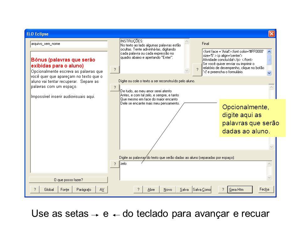 Use as setas e do teclado para avançar e recuar Opcionalmente, digite aqui as palavras que serão dadas ao aluno.