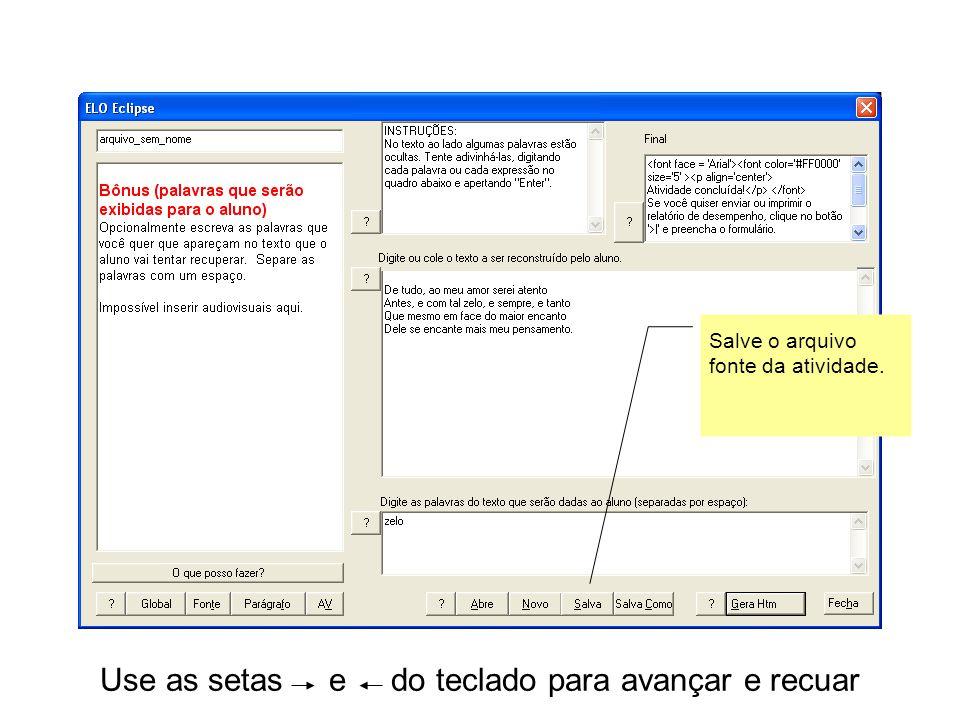 Use as setas e do teclado para avançar e recuar Salve o arquivo fonte da atividade.