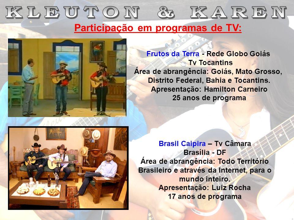 Participação em programas de TV: Frutos da Terra - Rede Globo Goiás Tv Tocantins Área de abrangência: Goiás, Mato Grosso, Distrito Federal, Bahia e To