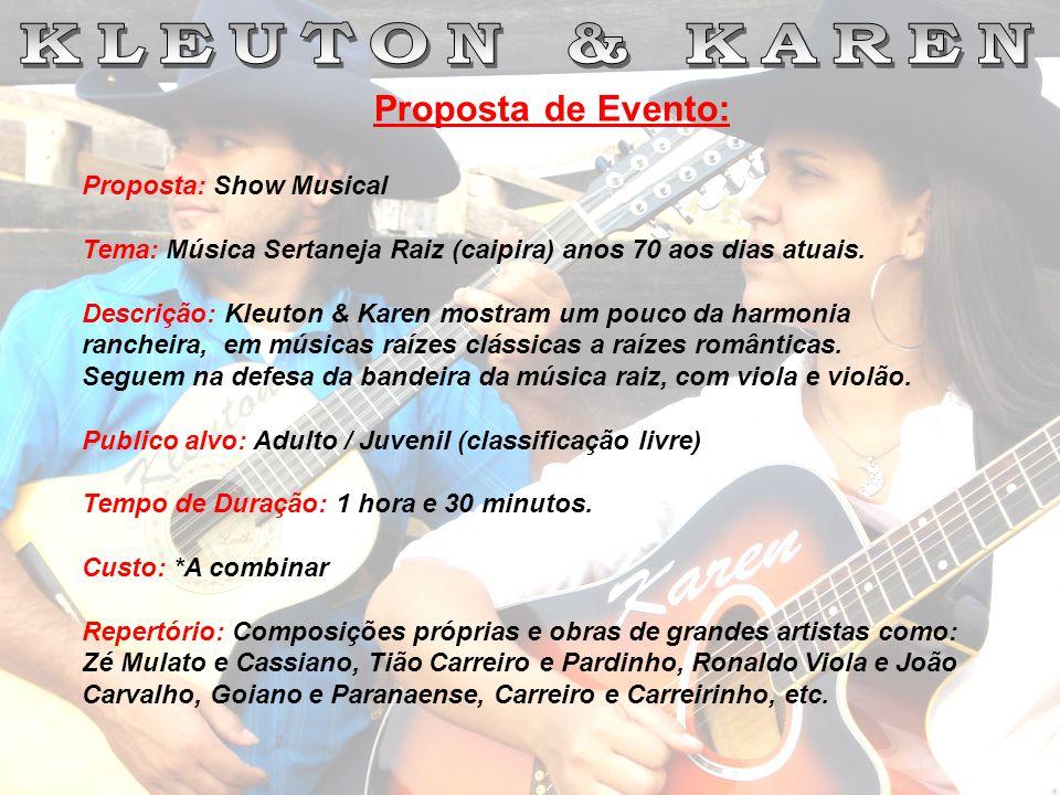 Proposta: Show Musical Tema: Música Sertaneja Raiz (caipira) anos 70 aos dias atuais. Descrição: Kleuton & Karen mostram um pouco da harmonia rancheir
