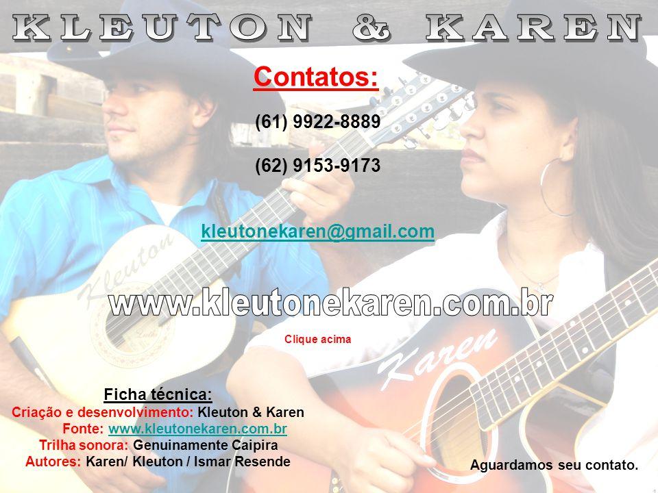 Contatos: (61) 9922-8889 (62) 9153-9173 kleutonekaren@gmail.com Ficha técnica: Criação e desenvolvimento: Kleuton & Karen Fonte: www.kleutonekaren.com