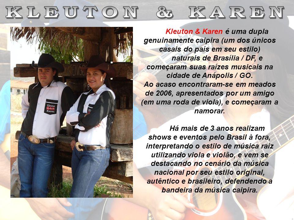 Kleuton & Karen é uma dupla genuinamente caipira (um dos únicos casais do país em seu estilo) naturais de Brasília / DF, e começaram suas raízes music