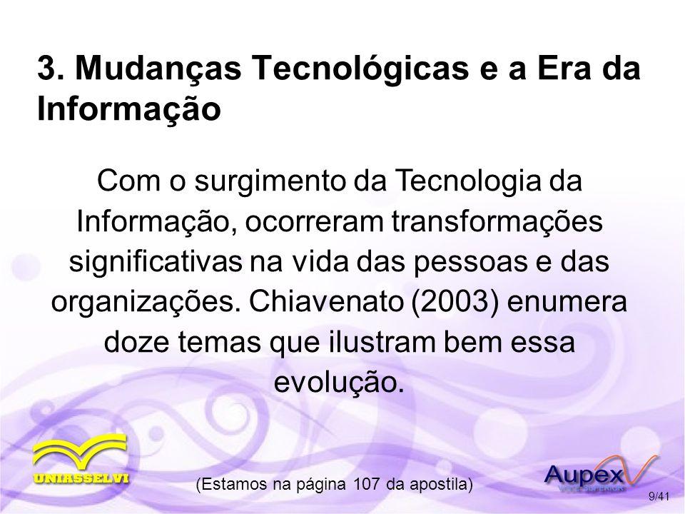 3. Mudanças Tecnológicas e a Era da Informação Com o surgimento da Tecnologia da Informação, ocorreram transformações significativas na vida das pesso