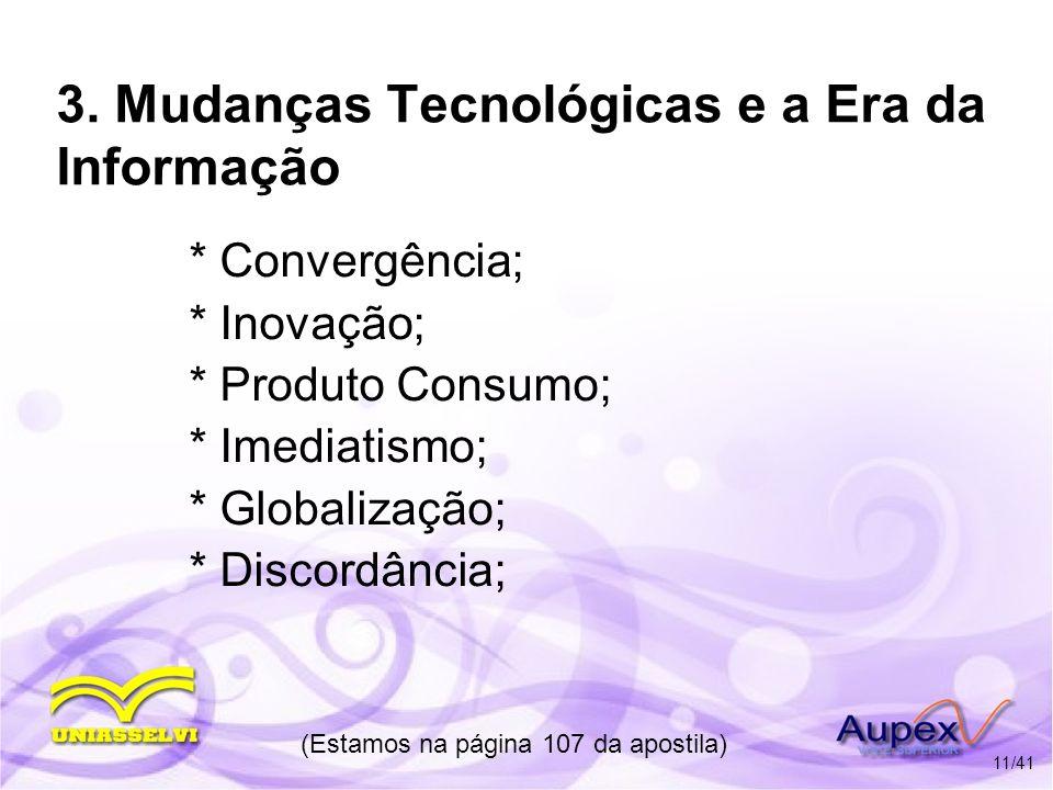 3. Mudanças Tecnológicas e a Era da Informação * Convergência; * Inovação; * Produto Consumo; * Imediatismo; * Globalização; * Discordância; (Estamos