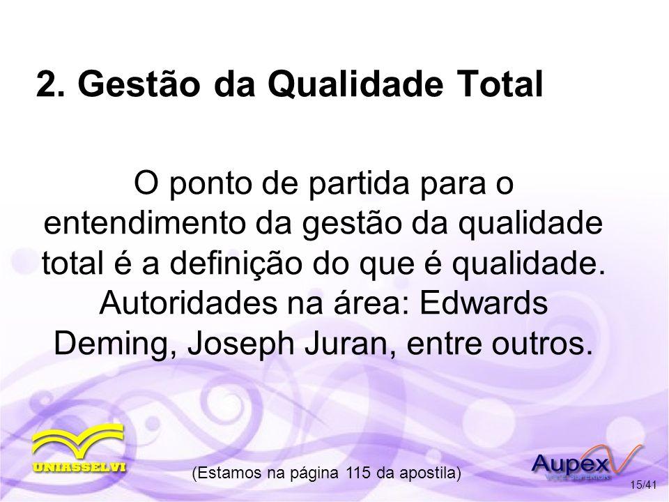 2. Gestão da Qualidade Total O ponto de partida para o entendimento da gestão da qualidade total é a definição do que é qualidade. Autoridades na área