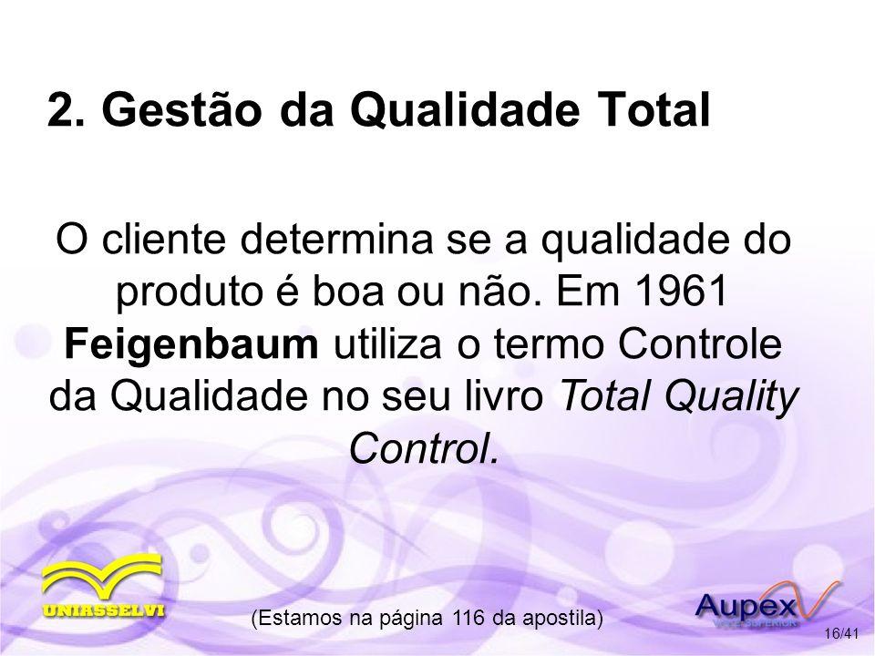 2. Gestão da Qualidade Total O cliente determina se a qualidade do produto é boa ou não. Em 1961 Feigenbaum utiliza o termo Controle da Qualidade no s